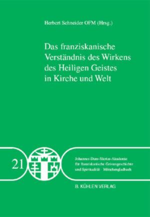 Das franziskanische Verständnis des Wirkens des Heiligen Geistes in Kirche und Welt - Band 21