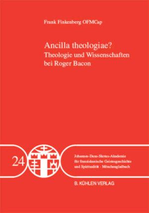 Ancilla theologiae? - Band 24 Theologie und Wissenschaften bei Roger Bacon