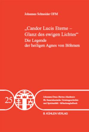 """""""Candor Lucis Eterne - Glanz des ewigen Lichtes"""" - Band 25 Die Legende der heiligen Agnes von Böhmen"""