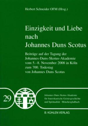 Einzigkeit und Liebe nach Johannes Duns Scotus - Band 29 Beiträge auf der Tagung der Johannes-Duns-Skotus-Akademie vom 5.-8. November 2008 in Köln zum 700. Todestag von Johannes Duns Scotus