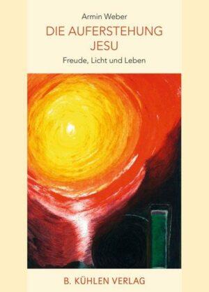 Die Auferstehung Jesu Freude, Licht und Leben