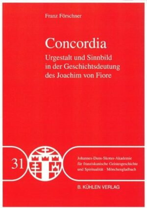 Concordia - Band 31 Urgestalt und Sinnbild in der Geschichtsdeutung des Joachim von Fiore