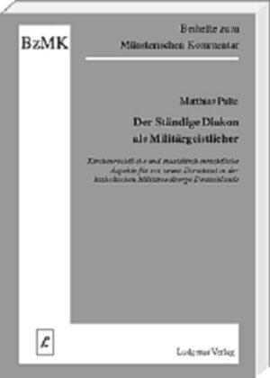 Der Ständige Diakon als Militärgeistlicher Kirchenrechtliche und staatskirchenrechtliche Aspekte für ein neues Dienstamt in der katholischen Militärseelsorge Deutschlands