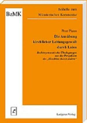 Die Ausübung kirchlicher Leitungsgewalt durch Laien Rechtssystematische Überlegungen aus der Perspekte des Handelns durch andere