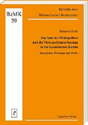 Das Amt des Metropoliten und die Metropolitanverfassung in der Lateinischen Kirche Geschichte, Theologie und Recht