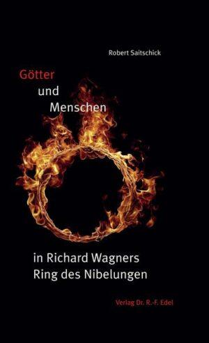 Götter und Menschen in Richard Wagners Ring des Nibelungen Eine Lebensdeutung