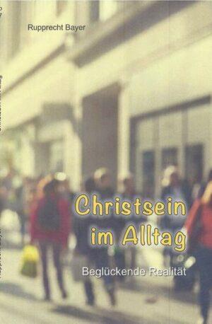 Christsein im Alltag Beglückende Realität