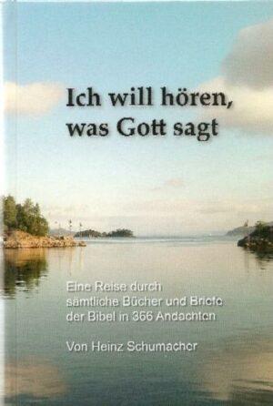 Ich will hören, was Gott sagt Eine Reise durch sämtliche Bücher und Briefe der Bibel in 366 Andachten