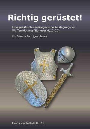 Richtig gerüstet Eine praktische-seelsorgerliche Auslegung über die geistliche Waffenrüstunt (Eph. 6, 10-20)