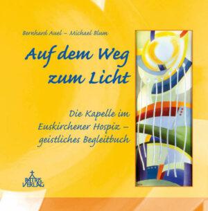 Auf dem Weg zum Licht Die Kapelle im Euskirchener Hospiz - geistliches Begleitbuch