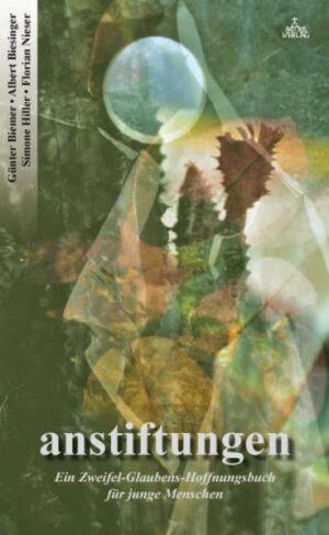 anstiftungen Ein Zweifel-Glaubens-Hoffnungsbuch für junge Menschen