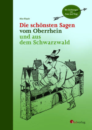Die schönsten Sagen vom Oberrhein und aus dem Schwarzwald