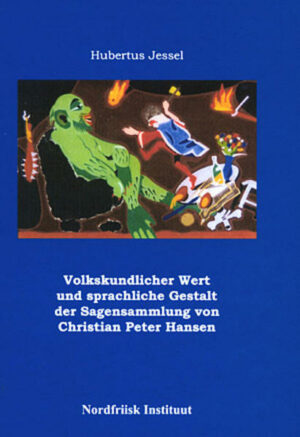 Volkskundlicher Wert und sprachliche Gestalt der Sagensammlung von Christian Peter Hansen