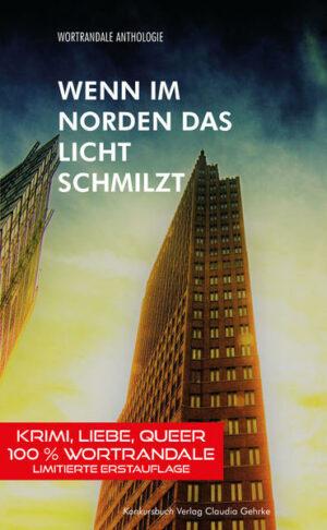 Wenn im Norden das Licht schmilzt: Wortrandale Anthologie: Krimi, Liebe, Queer