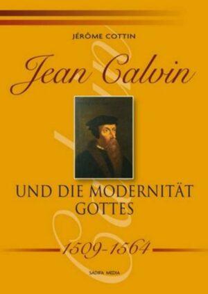 Jean Calvin und die Modernität Gottes - 1509-1564 - Nr. 491