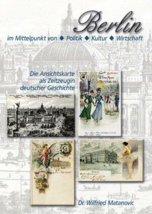 Die Ansichtskarte als Zeitzeugin deutscher Geschichte: Berlin im Mittelpunkt von Politik, Kultur und Wirtschaft