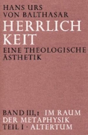 Herrlichkeit. Eine theologische Ästhetik / Im Raum der Metaphysik Altertum