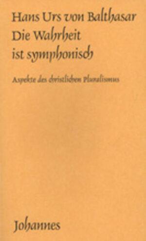Die Wahrheit ist symphonisch Aspekte des christlichen Pluralismus