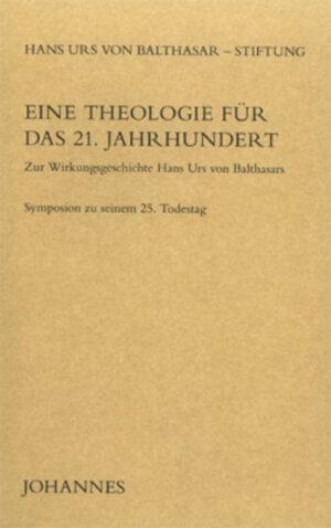 Eine Theologie für das 21. Jahrhundert Zur Wirkungsgeschichte Hans Urs von Balthasars