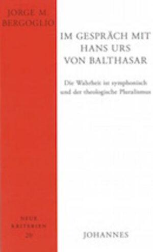 Im Gespräch mit Hans Urs von Balthasar Die Wahrheit ist symphonisch und der theologische Pluralismus