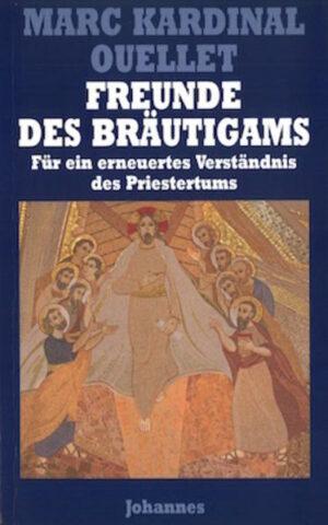 Freunde des Bräutigams Für ein erneuertes Verständnis des Priestertums