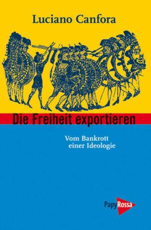 Die Freiheit exportieren Vom Bankrott einer Ideologie