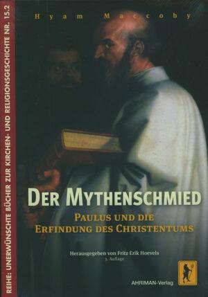 Der Mythenschmied Paulus und die Erfindung des Christentums