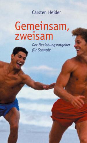 Gemeinsam zweisam: Der BeziehungsRatgeber für Schwule