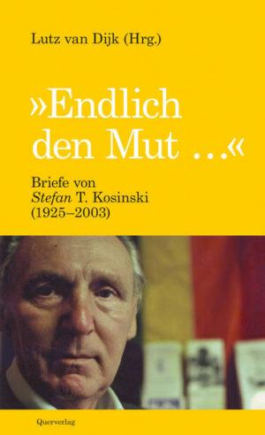 """""""Endlich den Mut ..."""": Briefe von Stefan T. Kosinski (1925-2003)"""