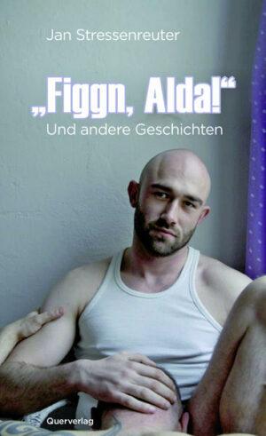 """""""Figgn, Alda!"""": Und andere Geschichten"""