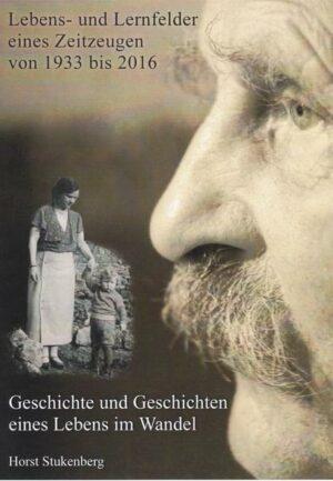 Lebens- und Lernfelder eines Zeitzeugen: 1933 - 1916 Geschichte und Geschichten eines Lebens im Wandel