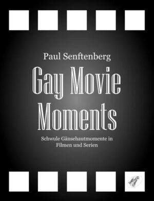 Gay Movie Moments: Schwule Gänsehautmomente in Filmen und Serien