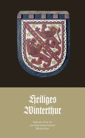 Heiliges Winterthur Sakrale Orte im vorreformatorischen Winterthur