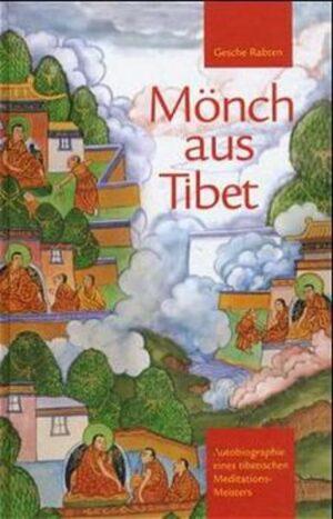 Mönch aus Tibet Autobiographie eines tibetischen Meditationsmeisters