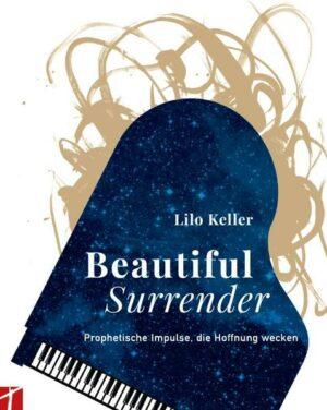 Beautiful Surrender Prophetische Impulse, die Hoffnung wecken