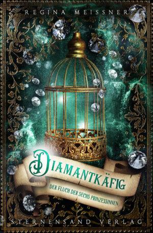 Der Fluch der sechs Prinzessinnen (Band 3): Diamantkäfig | Bundesamt für magische Wesen