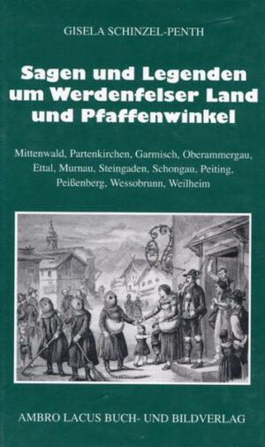 Sagen und Legenden um das Werdenfelser Land und Pfaffenwinkel