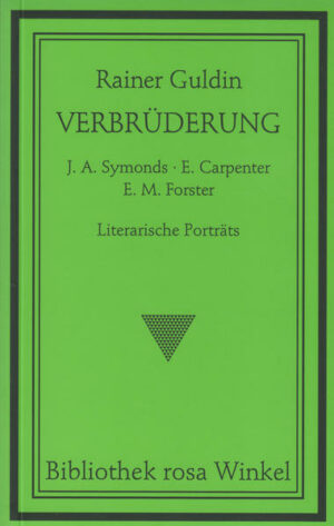 Verbrüderung. J. A. Symonds - E. Carpenter - E. M. Forster: Literarische Porträts