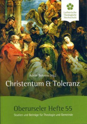 Christentum und Toleranz Eine Ringvorlesung der Fakultät der Lutherischen Theologischen Hochschule Oberursel in Zusammenarbeit mit der Volkshochschule Hochtaunus