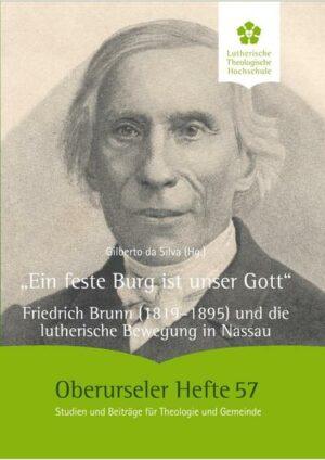 """""""Ein feste Burg ist unser Gott"""" Friedrich Brunn (1819-1895) und die lutherische Bewegung in Nassau"""