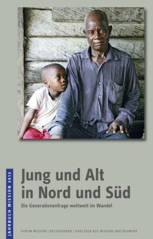 Jahrbuch Mission / 2013: Jung und Alt in Nord und Süd Die Generationenfrage weltweit im Wandel