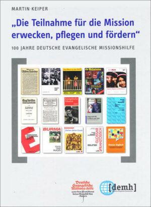 """""""Die Teilnahme für die Mission erwecken, pflegen und fördern"""" 100 Jahre Deutsche Evangelische Missionshilfe"""