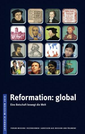 Jahrbuch Mission / 2015: Reformation: global Eine Botschaft bewegt die Welt