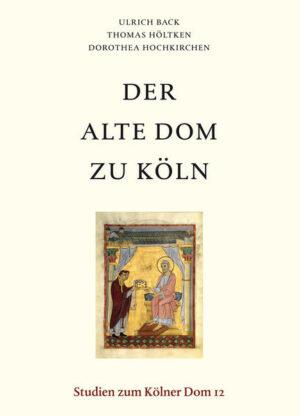 Der Alte Dom zu Köln: Befunde und Funde zur vorgotischen Kathedrale