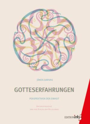 Gotteserfahrungen Perspektiven der Einheit. Anthroposophie und der Dialog der Religionen.