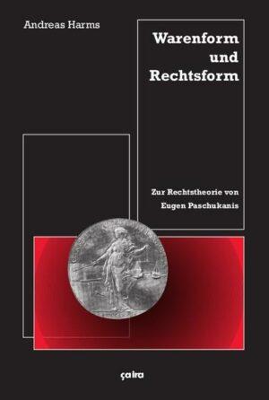 Warenform und Rechtsform Zur Rechtstheorie von Eugen Paschukanis