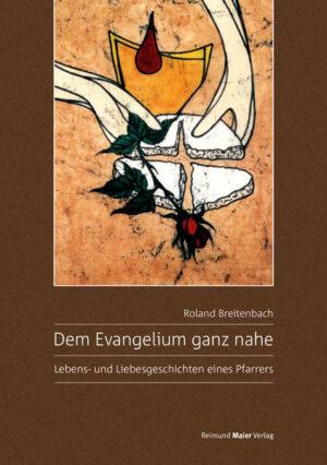 Dem Evangelium ganz nahe Lebens- und Liebesgeschichten eines Pfarrers