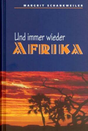 Und immer wieder Afrika Erlebnisberichte einer Missionarin in Namibia