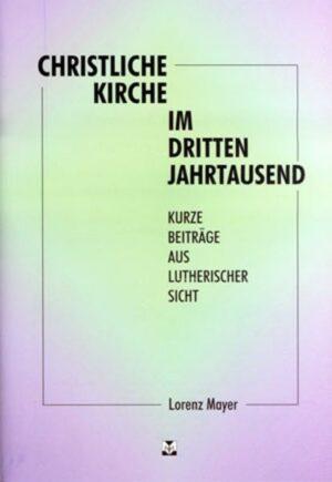 Christliche Kirche im dritten Jahrtausend Kurze Beiträge aus lutherischer Sicht