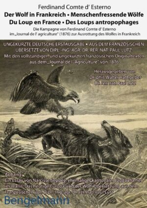"""Der Wolf in Frankreich - Menschenfressende Wölfe. Du Loup en France - Des Loups antropophages Die Kampagne von Ferdinand Comte d' Esterno im """"Journal de l' agriculture"""" (1876) zur Ausrottung des Wolfes in Frankreich"""